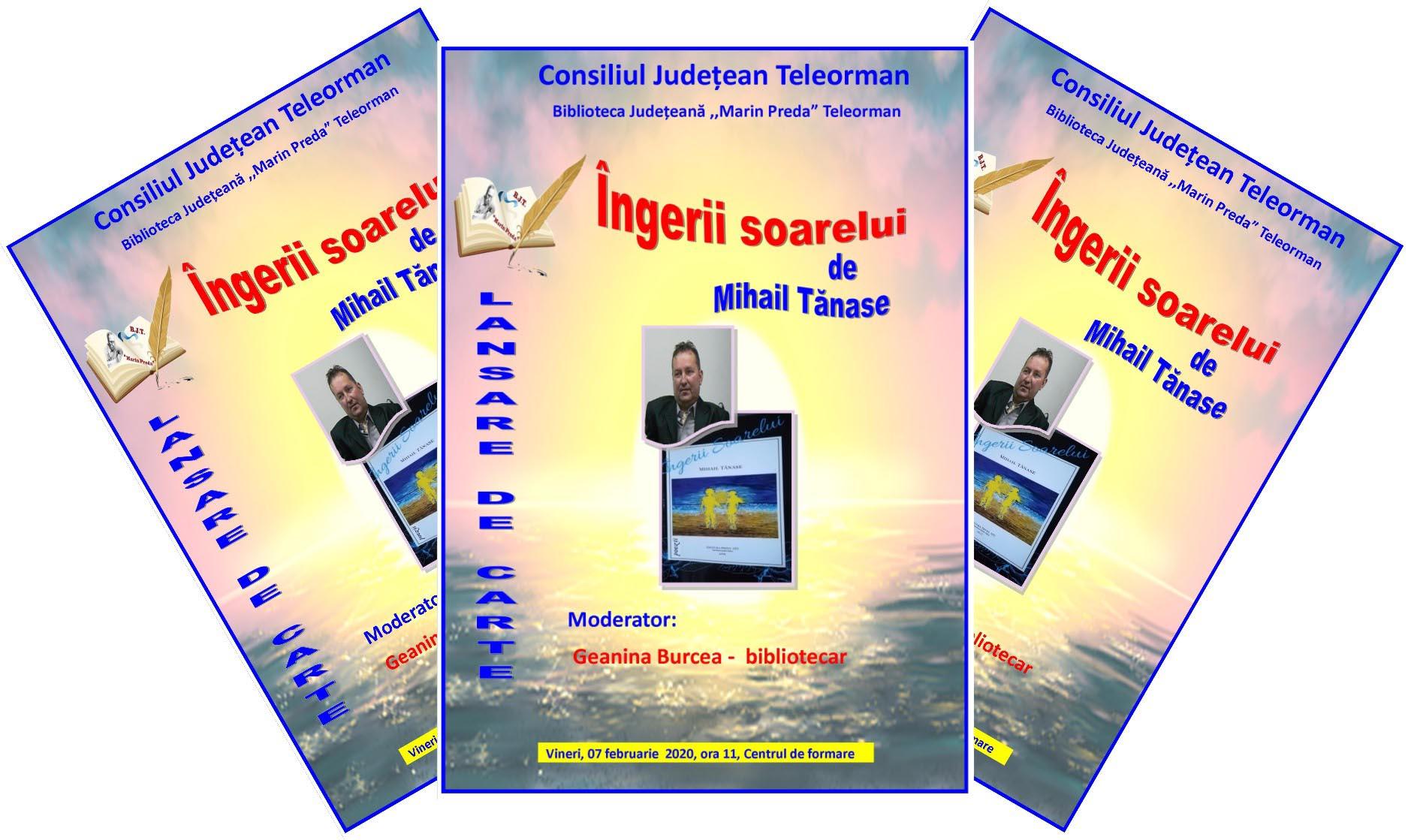 """Lansare de carte la Biblioteca Judeţeană Marin Preda Teleorman. """"Îngerii soarelui"""", de Mihail Tănase"""